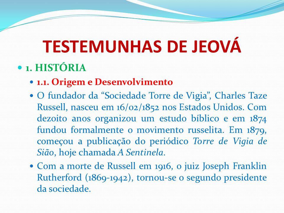 """TESTEMUNHAS DE JEOVÁ 1. HISTÓRIA 1.1. Origem e Desenvolvimento O fundador da """"Sociedade Torre de Vigia"""", Charles Taze Russell, nasceu em 16/02/1852 no"""