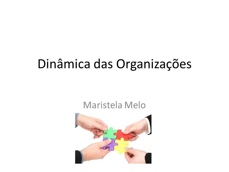 Dinâmica das Organizações Maristela Melo