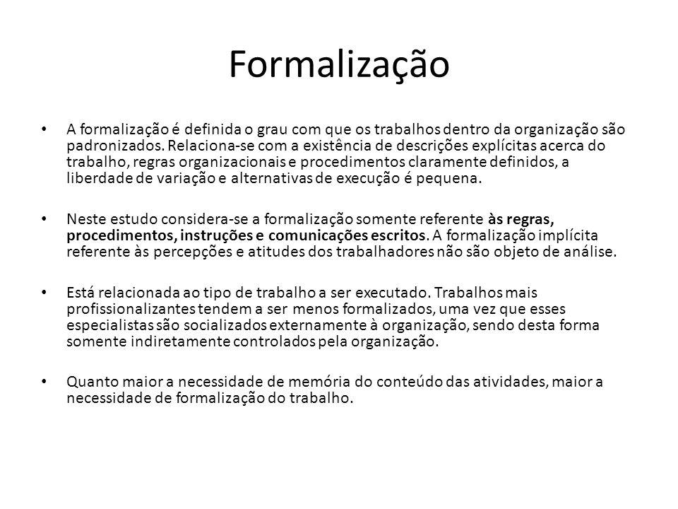 Formalização A formalização é definida o grau com que os trabalhos dentro da organização são padronizados. Relaciona-se com a existência de descrições
