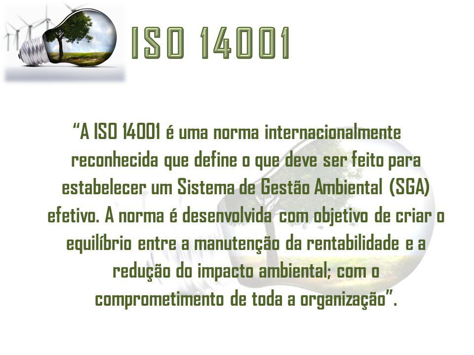 """""""A ISO 14001 é uma norma internacionalmente reconhecida que define o que deve ser feito para estabelecer um Sistema de Gestão Ambiental (SGA) efetivo."""