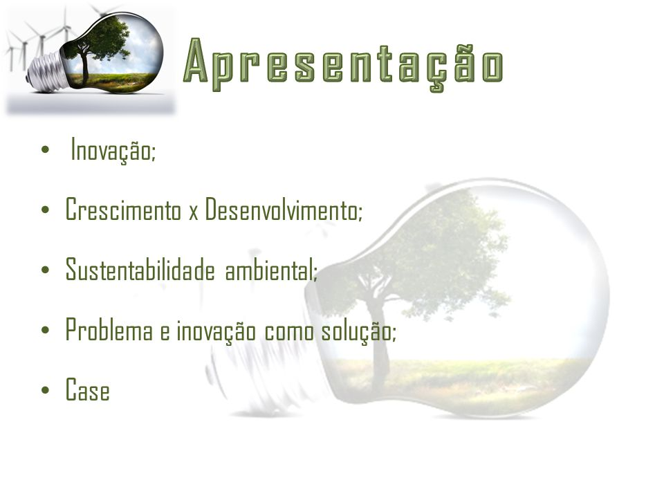 Inovação; Crescimento x Desenvolvimento; Sustentabilidade ambiental; Problema e inovação como solução; Case