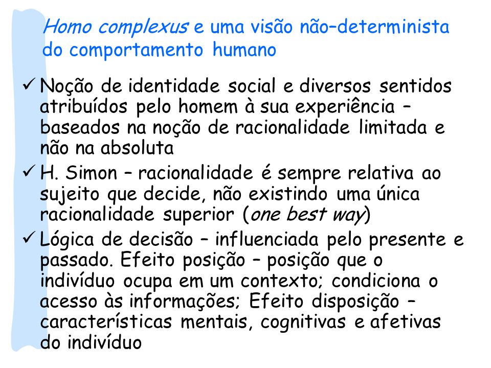 Homo complexus e uma visão não–determinista do comportamento humano Noção de identidade social e diversos sentidos atribuídos pelo homem à sua experiência – baseados na noção de racionalidade limitada e não na absoluta H.