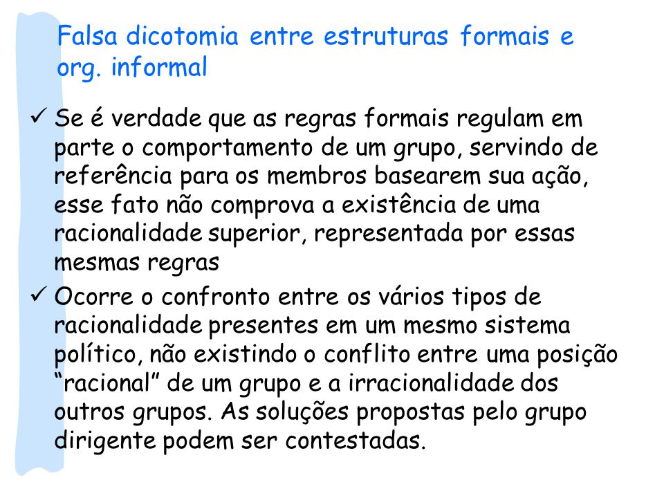 Falsa dicotomia entre estruturas formais e org. informal Se é verdade que as regras formais regulam em parte o comportamento de um grupo, servindo de