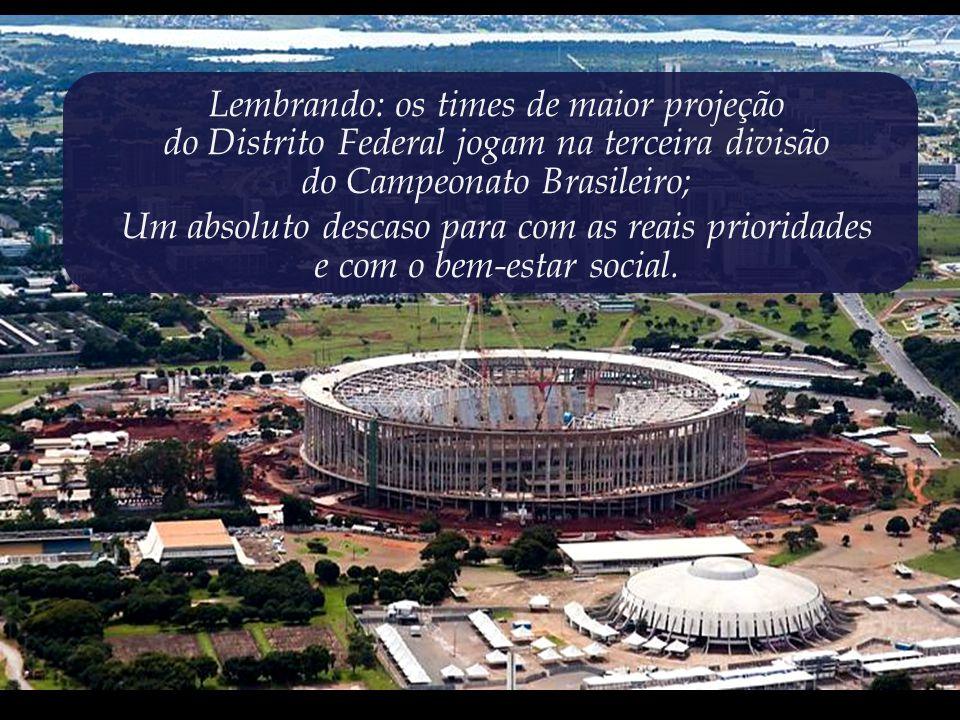 Estádio Nacional da Vergonha – o estádio mais caro do mundo, que consumiu dos cofres públicos um bilhão e seiscentos milhões de reais.