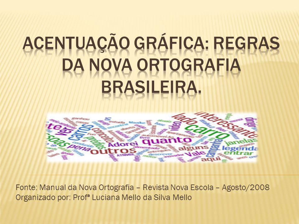 Fonte: Manual da Nova Ortografia – Revista Nova Escola – Agosto/2008 Organizado por: Profª Luciana Mello da Silva Mello
