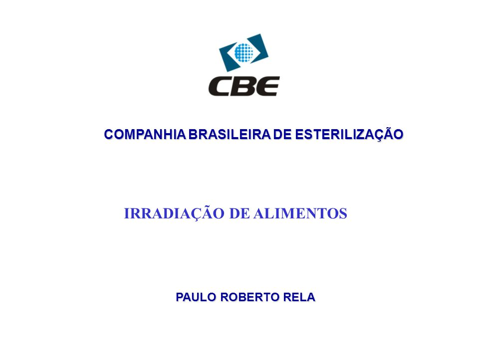 IRRADIAÇÃO DE ALIMENTOS COMPANHIA BRASILEIRA DE ESTERILIZAÇÃO PAULO ROBERTO RELA