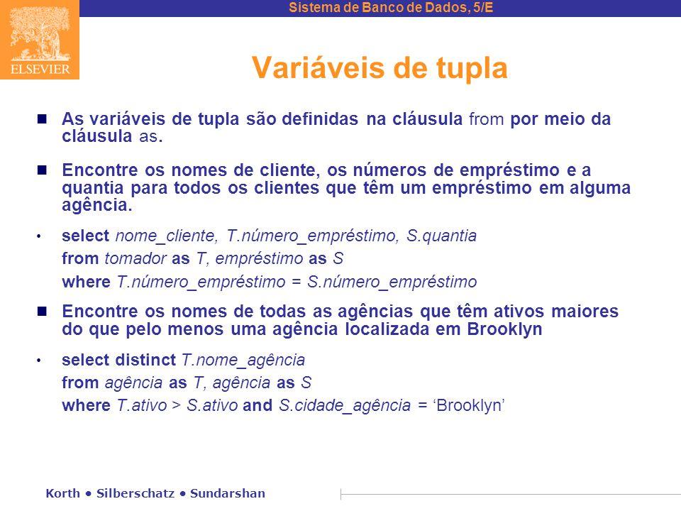 Sistema de Banco de Dados, 5/E Korth Silberschatz Sundarshan Variáveis de tupla n As variáveis de tupla são definidas na cláusula from por meio da cláusula as.