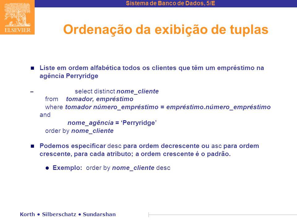 Sistema de Banco de Dados, 5/E Korth Silberschatz Sundarshan Ordenação da exibição de tuplas n Liste em ordem alfabética todos os clientes que têm um
