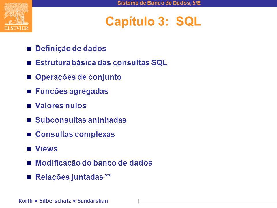 Sistema de Banco de Dados, 5/E Korth Silberschatz Sundarshan Capítulo 3: SQL n Definição de dados n Estrutura básica das consultas SQL n Operações de conjunto n Funções agregadas n Valores nulos n Subconsultas aninhadas n Consultas complexas n Views n Modificação do banco de dados n Relações juntadas **