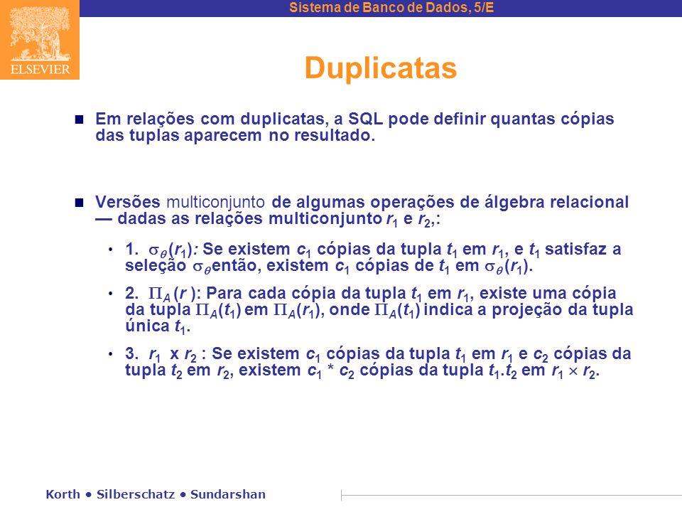 Sistema de Banco de Dados, 5/E Korth Silberschatz Sundarshan Duplicatas n Em relações com duplicatas, a SQL pode definir quantas cópias das tuplas apa