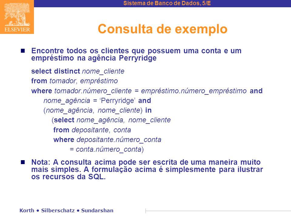 Sistema de Banco de Dados, 5/E Korth Silberschatz Sundarshan Consulta de exemplo n Encontre todos os clientes que possuem uma conta e um empréstimo na