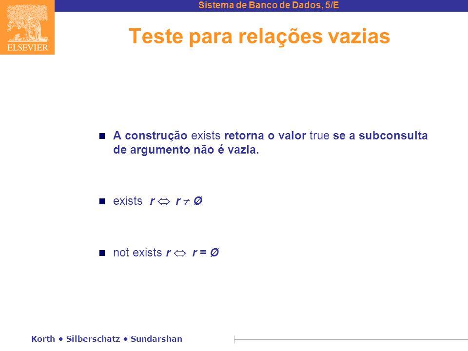 Sistema de Banco de Dados, 5/E Korth Silberschatz Sundarshan Teste para relações vazias n A construção exists retorna o valor true se a subconsulta de