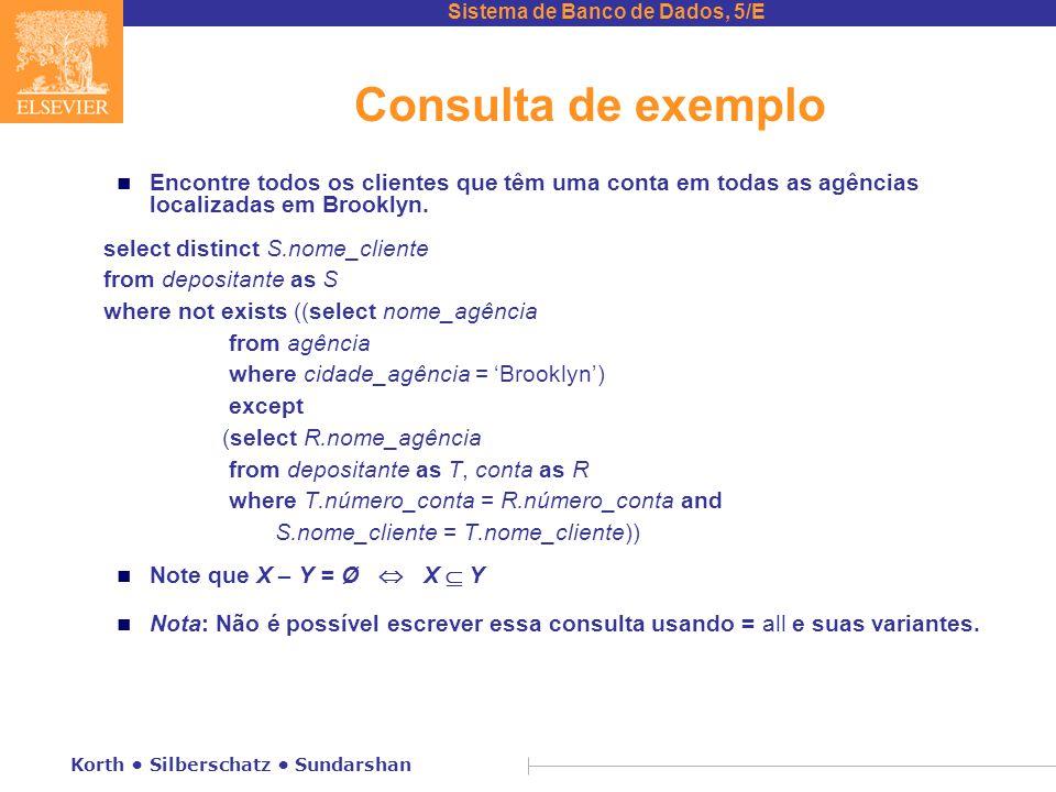 Sistema de Banco de Dados, 5/E Korth Silberschatz Sundarshan Consulta de exemplo n Encontre todos os clientes que têm uma conta em todas as agências l