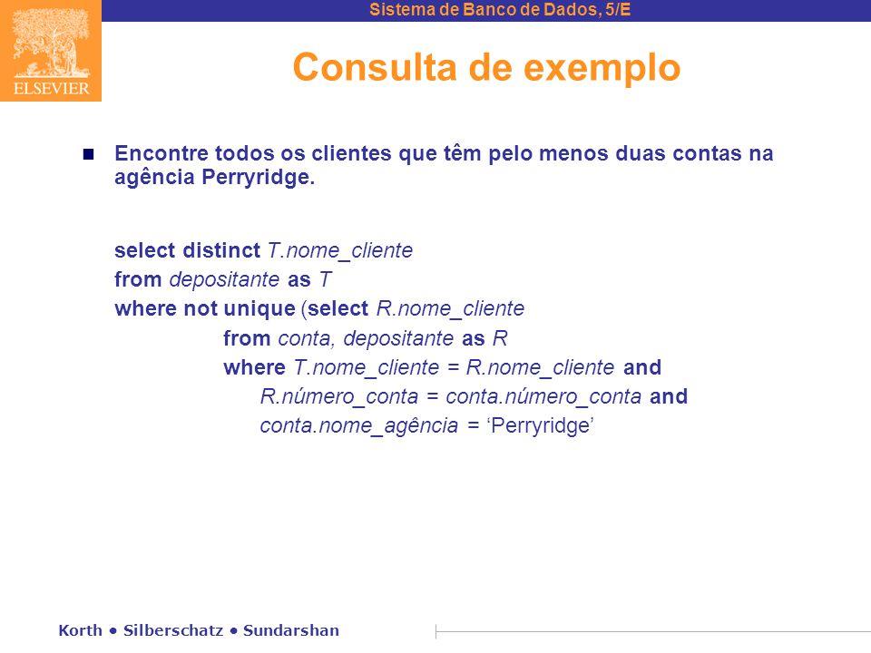 Sistema de Banco de Dados, 5/E Korth Silberschatz Sundarshan Consulta de exemplo n Encontre todos os clientes que têm pelo menos duas contas na agência Perryridge.