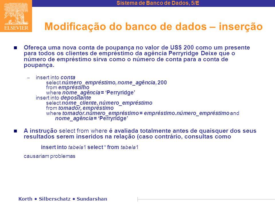 Sistema de Banco de Dados, 5/E Korth Silberschatz Sundarshan Modificação do banco de dados – inserção n Ofereça uma nova conta de poupança no valor de