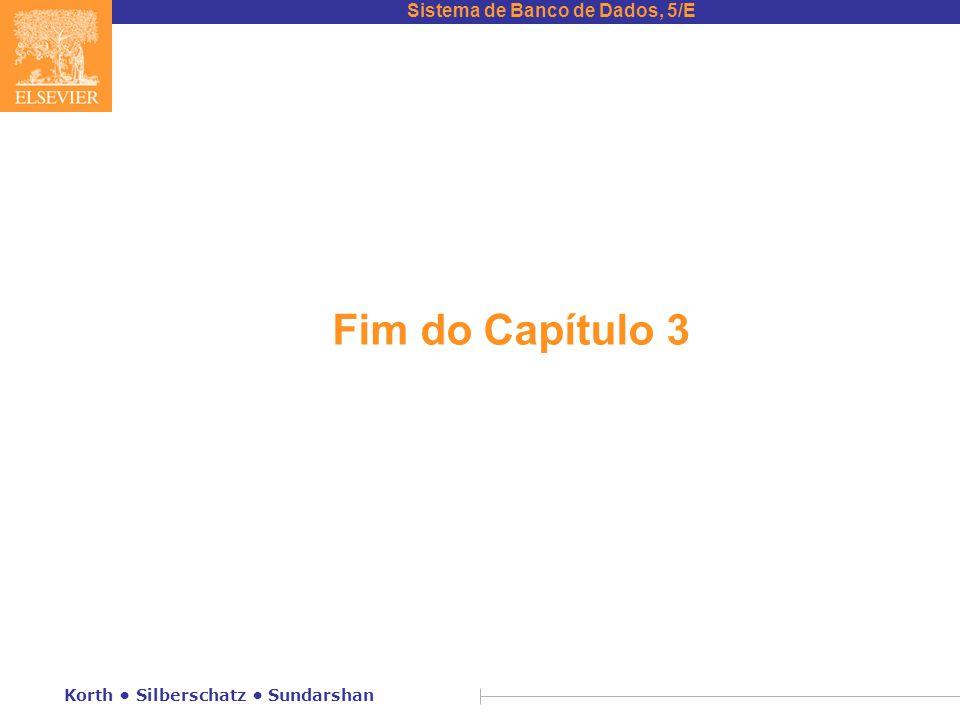 Sistema de Banco de Dados, 5/E Korth Silberschatz Sundarshan Fim do Capítulo 3