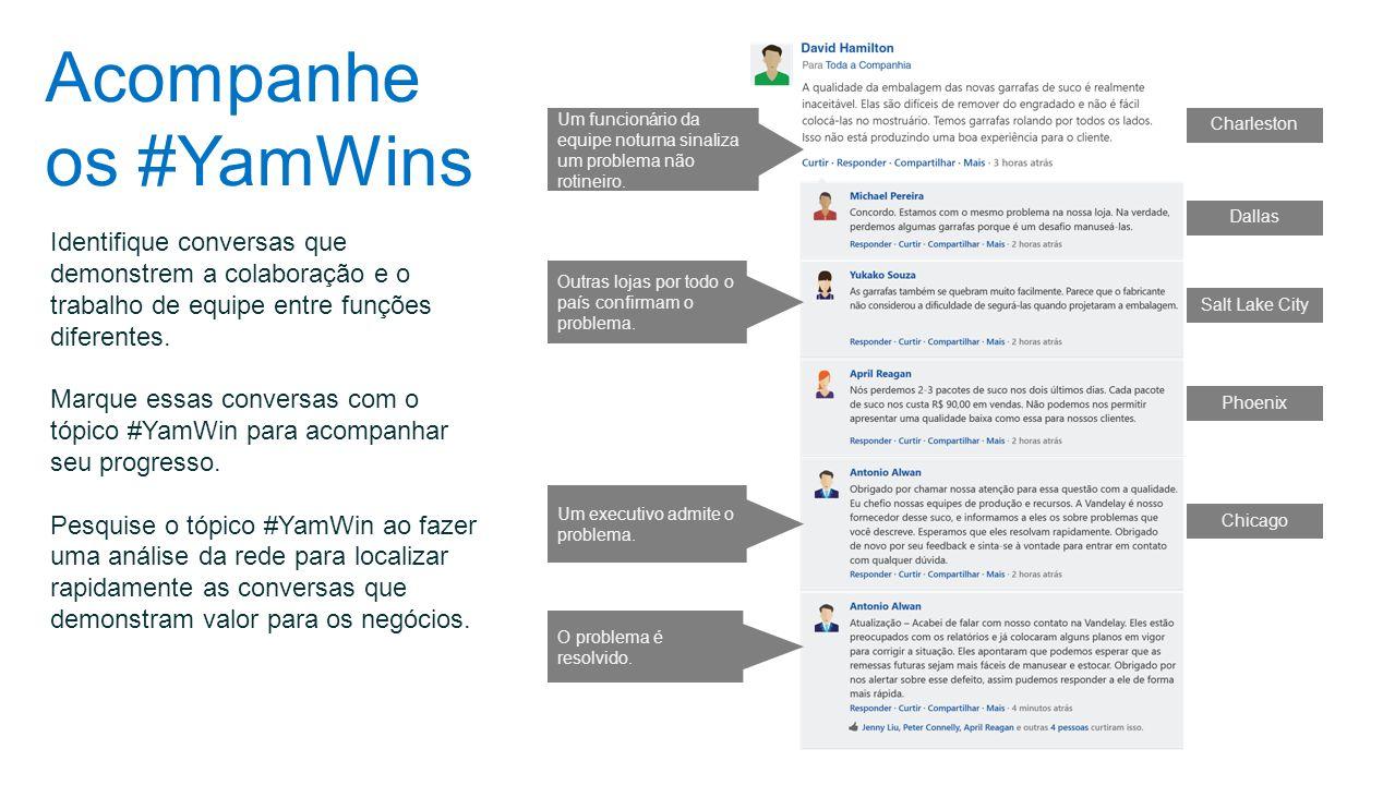 Acompanhe os #YamWins Identifique conversas que demonstrem a colaboração e o trabalho de equipe entre funções diferentes. Marque essas conversas com o