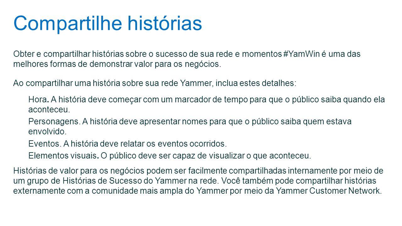 Compartilhe histórias Obter e compartilhar histórias sobre o sucesso de sua rede e momentos #YamWin é uma das melhores formas de demonstrar valor para
