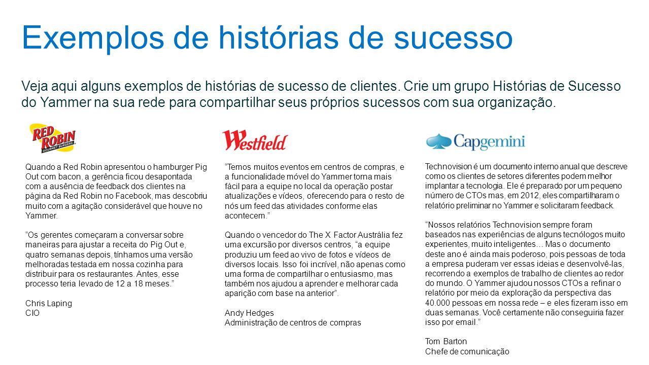 Exemplos de histórias de sucesso Veja aqui alguns exemplos de histórias de sucesso de clientes. Crie um grupo Histórias de Sucesso do Yammer na sua re