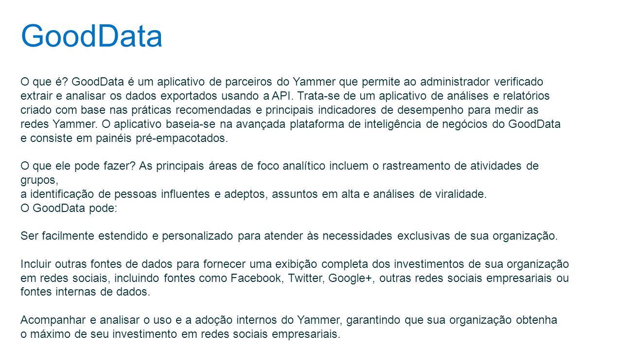 GoodData O que é? GoodData é um aplicativo de parceiros do Yammer que permite ao administrador verificado extrair e analisar os dados exportados usand