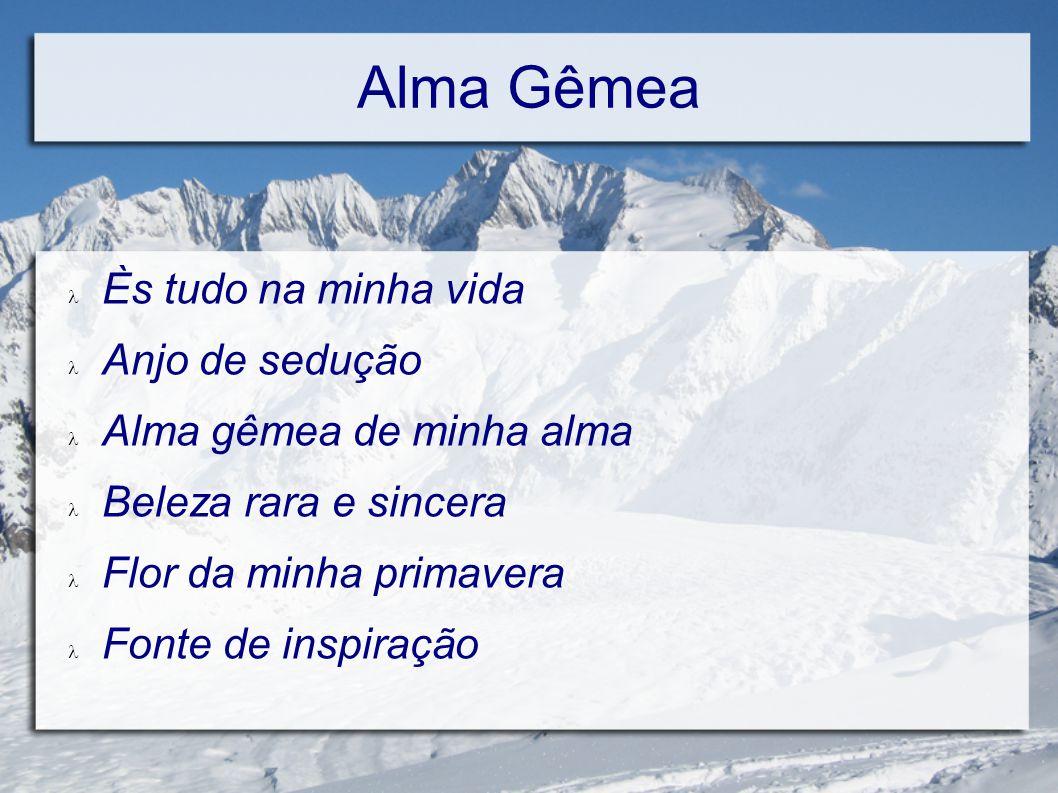 Alma Gêmea Sinônimo de perfeição Juro-te amor eterno Minha Alma sempre amada...