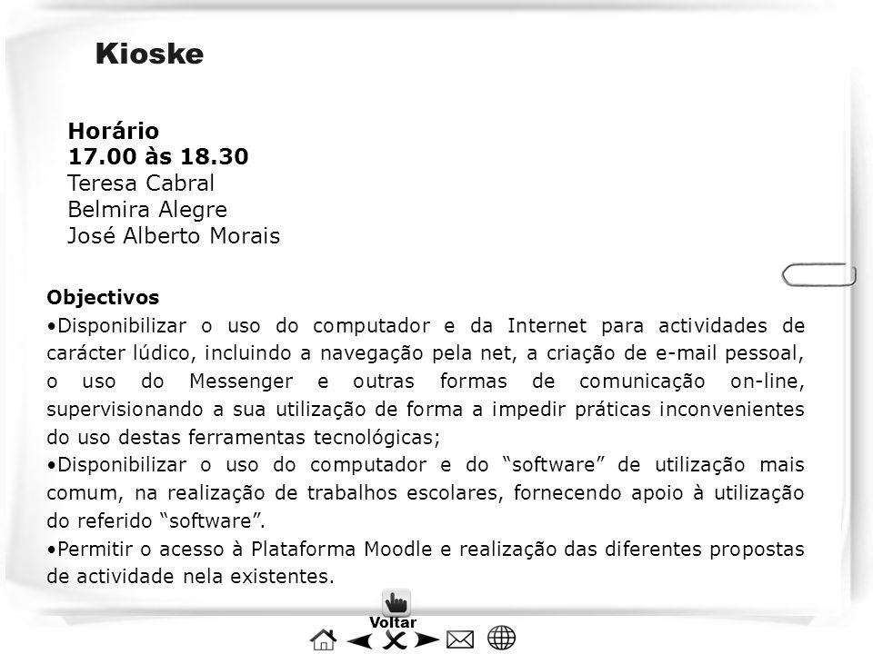 Kioske Horário 17.00 às 18.30 Teresa Cabral Belmira Alegre José Alberto Morais Objectivos Disponibilizar o uso do computador e da Internet para activi