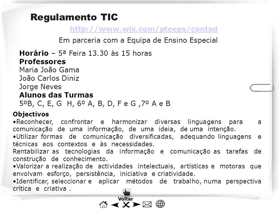 Regulamento TIC http://www.wix.com/pteeps/contad Em parceria com a Equipa de Ensino Especial Horário – 5ª Feira 13.30 às 15 horas Professores Maria Jo