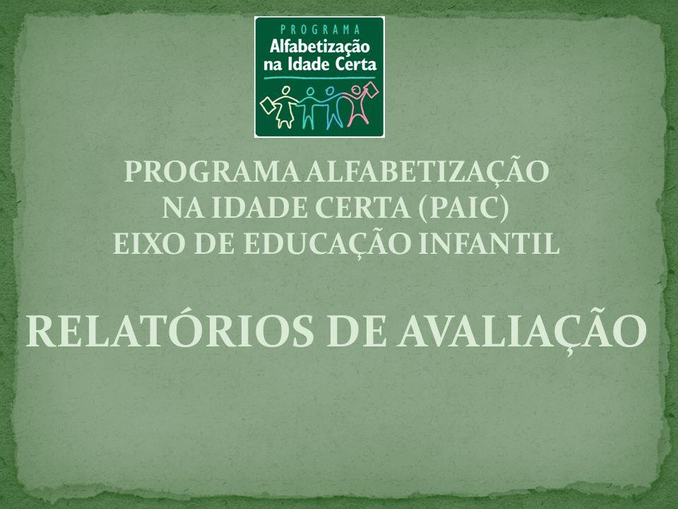 PROGRAMA ALFABETIZAÇÃO NA IDADE CERTA (PAIC) EIXO DE EDUCAÇÃO INFANTIL RELATÓRIOS DE AVALIAÇÃO