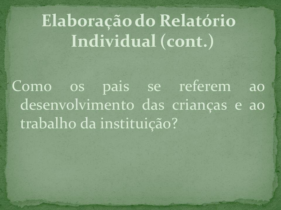Elaboração do Relatório Individual (cont.) Como os pais se referem ao desenvolvimento das crianças e ao trabalho da instituição?
