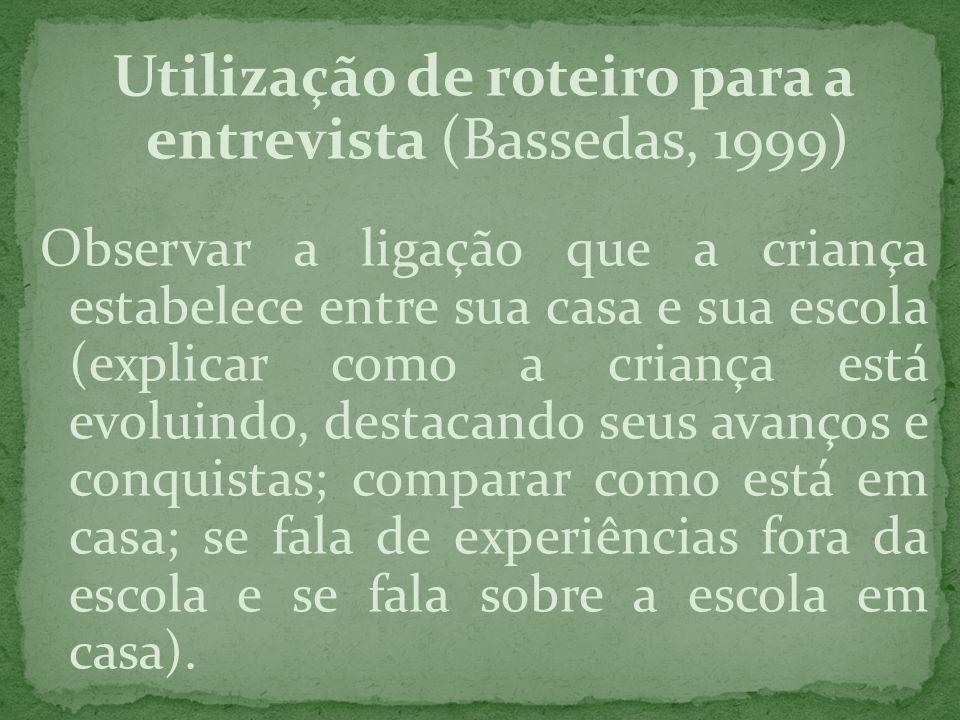 Utilização de roteiro para a entrevista (Bassedas, 1999) Observar a ligação que a criança estabelece entre sua casa e sua escola (explicar como a cria