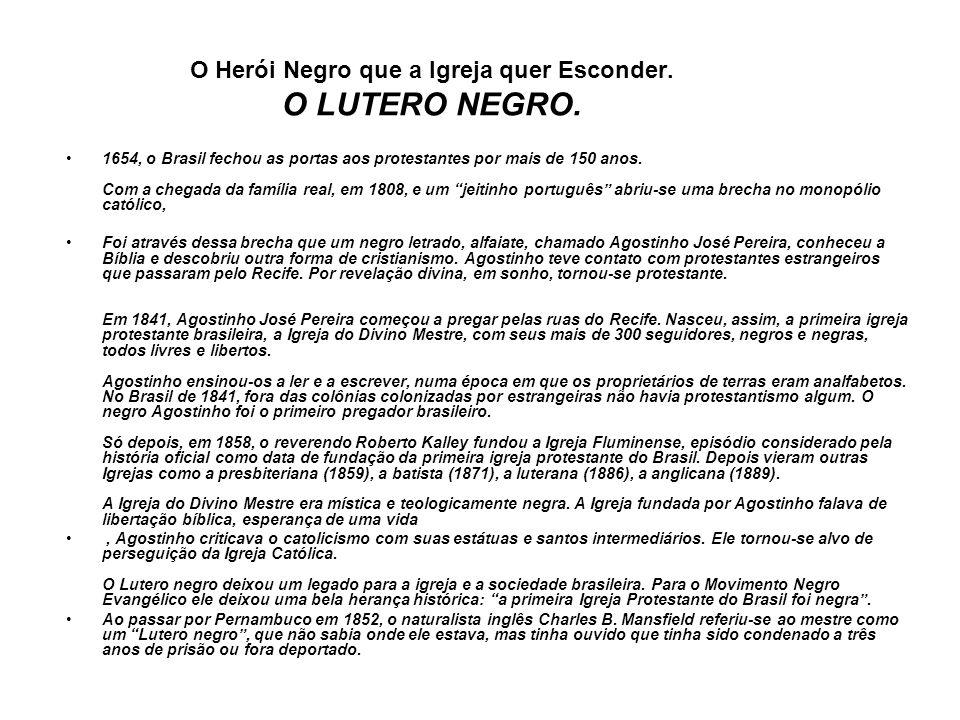 O Herói Negro que a Igreja quer Esconder. O LUTERO NEGRO. 1654, o Brasil fechou as portas aos protestantes por mais de 150 anos. Com a chegada da famí