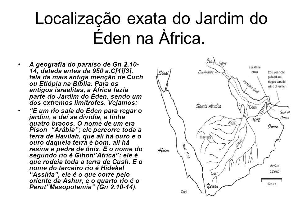 Localização exata do Jardim do Éden na Àfrica. A geografia do paraíso de Gn 2.10- 14, datada antes de 950 a.C[1][3], fala da mais antiga menção de Cuc