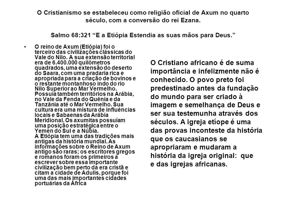 """O Cristianismo se estabeleceu como religião oficial de Axum no quarto século, com a conversão do rei Ezana. Salmo 68:321 """"E a Etiópia Estendia as suas"""