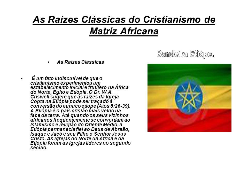 As Raízes Clássicas do Cristianismo de Matriz Africana As Raízes Clássicas É um fato indiscutível de que o cristianismo experimentou um estabeleciment