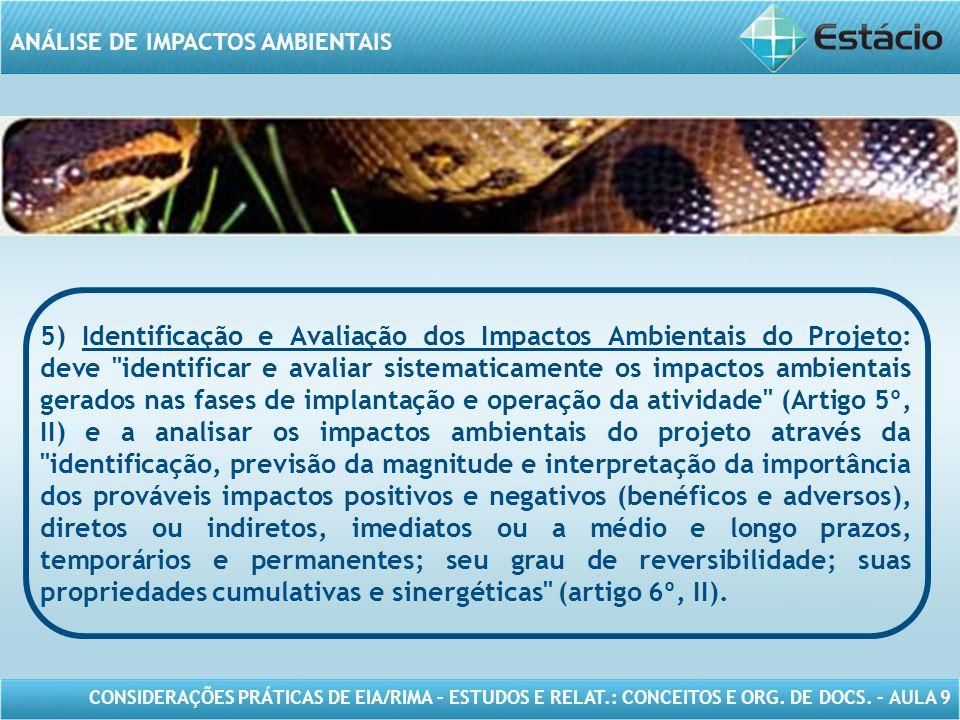 CONSIDERAÇÕES PRÁTICAS DE EIA/RIMA – ESTUDOS E RELAT.: CONCEITOS E ORG. DE DOCS. – AULA 9 ANÁLISE DE IMPACTOS AMBIENTAIS 5) Identificação e Avaliação