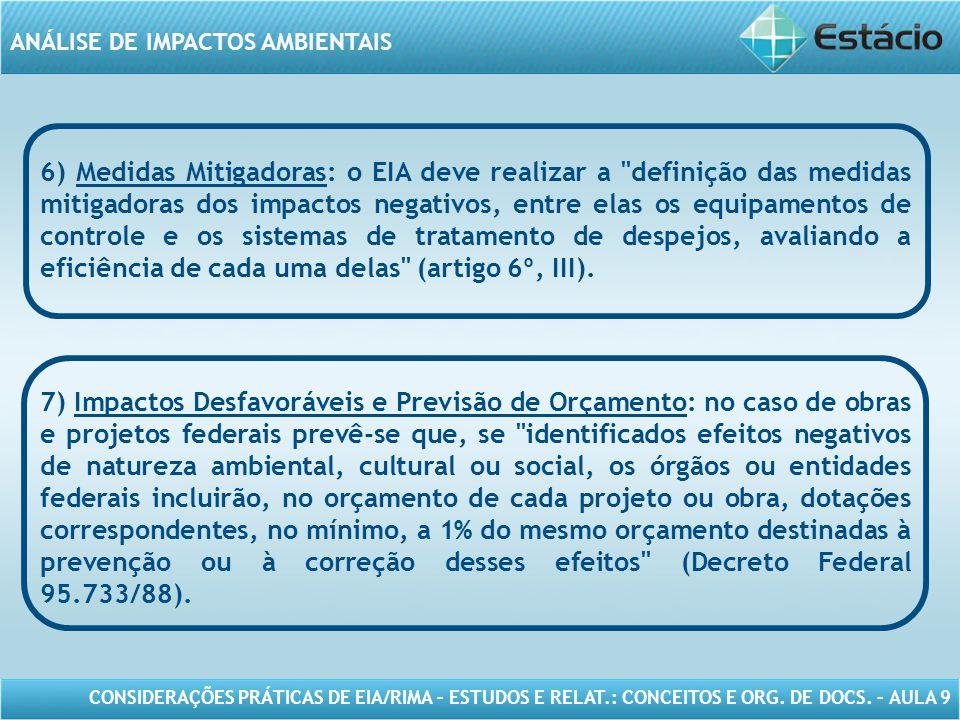 CONSIDERAÇÕES PRÁTICAS DE EIA/RIMA – ESTUDOS E RELAT.: CONCEITOS E ORG. DE DOCS. – AULA 9 ANÁLISE DE IMPACTOS AMBIENTAIS 6) Medidas Mitigadoras: o EIA