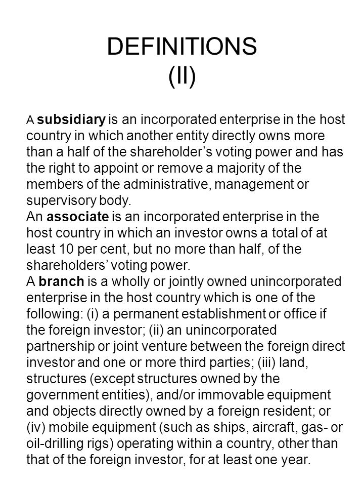DEFINITIONS (II) A subsidiary is an incorporated enterprise in the host country in which another entity directly owns more than a half of the sharehol