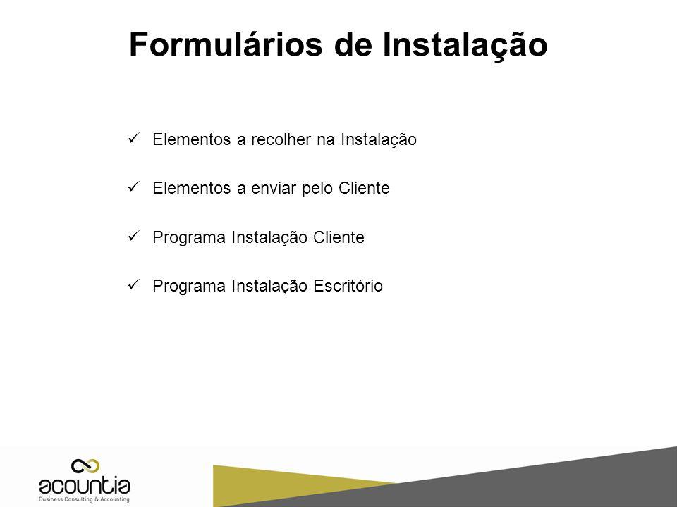 Formulários de Instalação Elementos a recolher na Instalação Elementos a enviar pelo Cliente Programa Instalação Cliente Programa Instalação Escritório