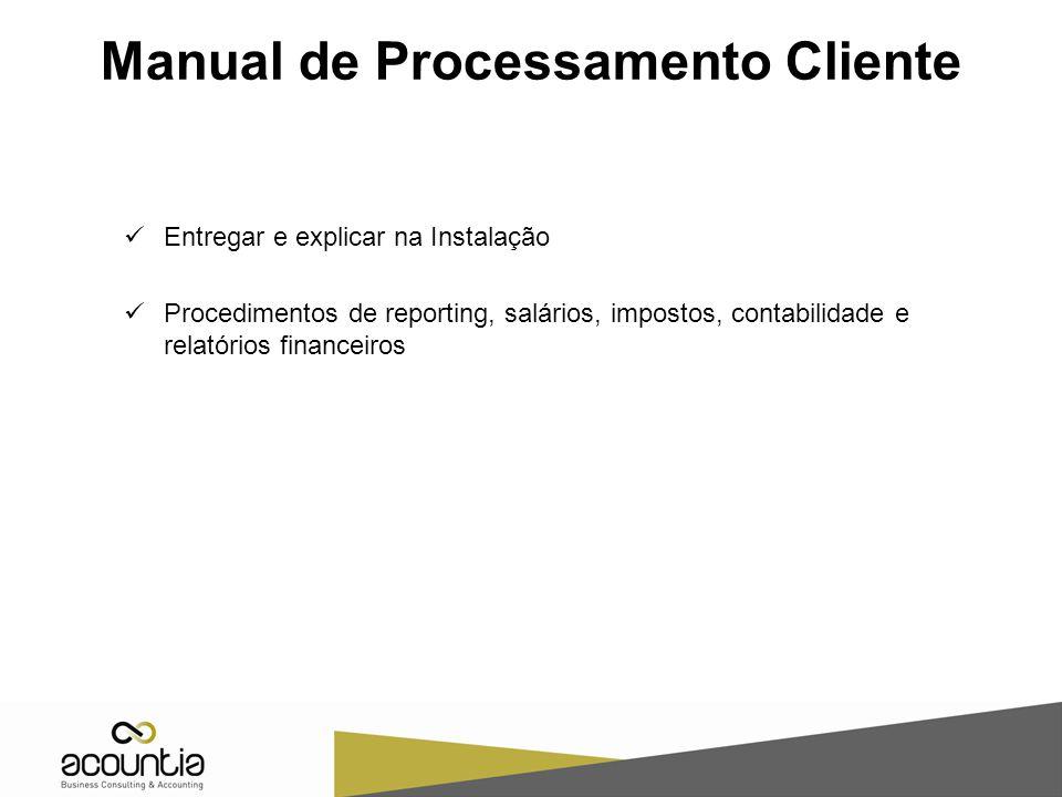Manual de Processamento Cliente Entregar e explicar na Instalação Procedimentos de reporting, salários, impostos, contabilidade e relatórios financeiros