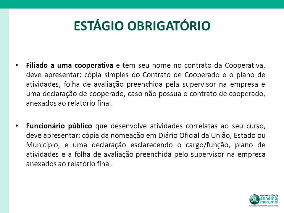 ESTÁGIO OBRIGATÓRIO Filiado a uma cooperativa e tem seu nome no contrato da Cooperativa, deve apresentar: cópia simples do Contrato de Cooperado e o p