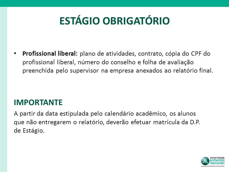 ESTÁGIO OBRIGATÓRIO Profissional liberal: plano de atividades, contrato, cópia do CPF do profissional liberal, número do conselho e folha de avaliação
