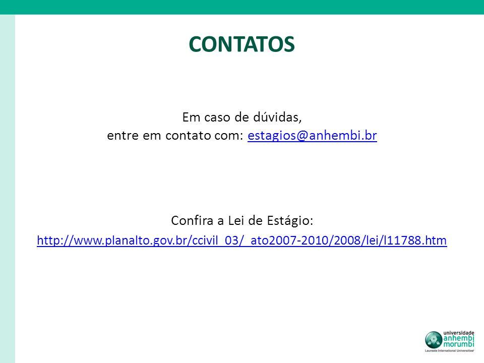 CONTATOS Em caso de dúvidas, entre em contato com: estagios@anhembi.brestagios@anhembi.br Confira a Lei de Estágio: http://www.planalto.gov.br/ccivil_