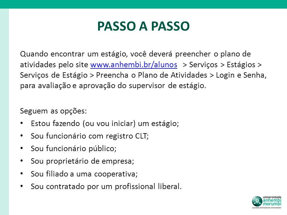 PASSO A PASSO Quando encontrar um estágio, você deverá preencher o plano de atividades pelo site www.anhembi.br/alunos > Serviços > Estágios > Serviço