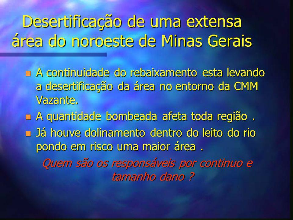 Desertificação de uma extensa área do noroeste de Minas Gerais n A continuidade do rebaixamento esta levando a desertificação da área no entorno da CMM Vazante.
