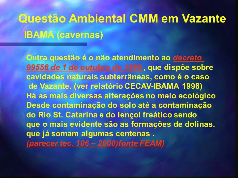 Questão Ambiental CMM em Vazante IBAMA (cavernas) Outra questão é o não atendimento ao decretodecreto 99556 de 1 de outubro de 1990 99556 de 1 de outubro de 1990, que dispõe sobre cavidades naturais subterrâneas, como é o caso de Vazante.