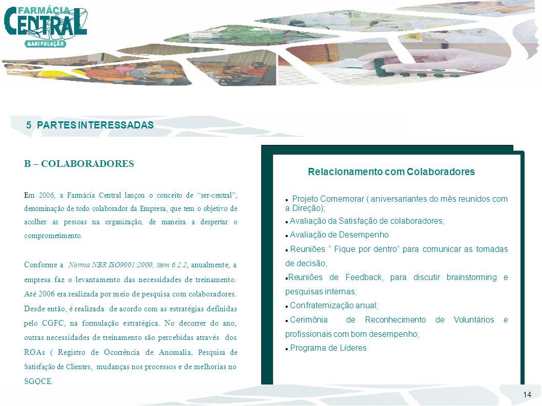 """5 PARTES INTERESSADAS B – COLABORADORES Em 2006, a Farmácia Central lançou o conceito de """"ser-central"""", denominação de todo colaborador da Empresa, qu"""