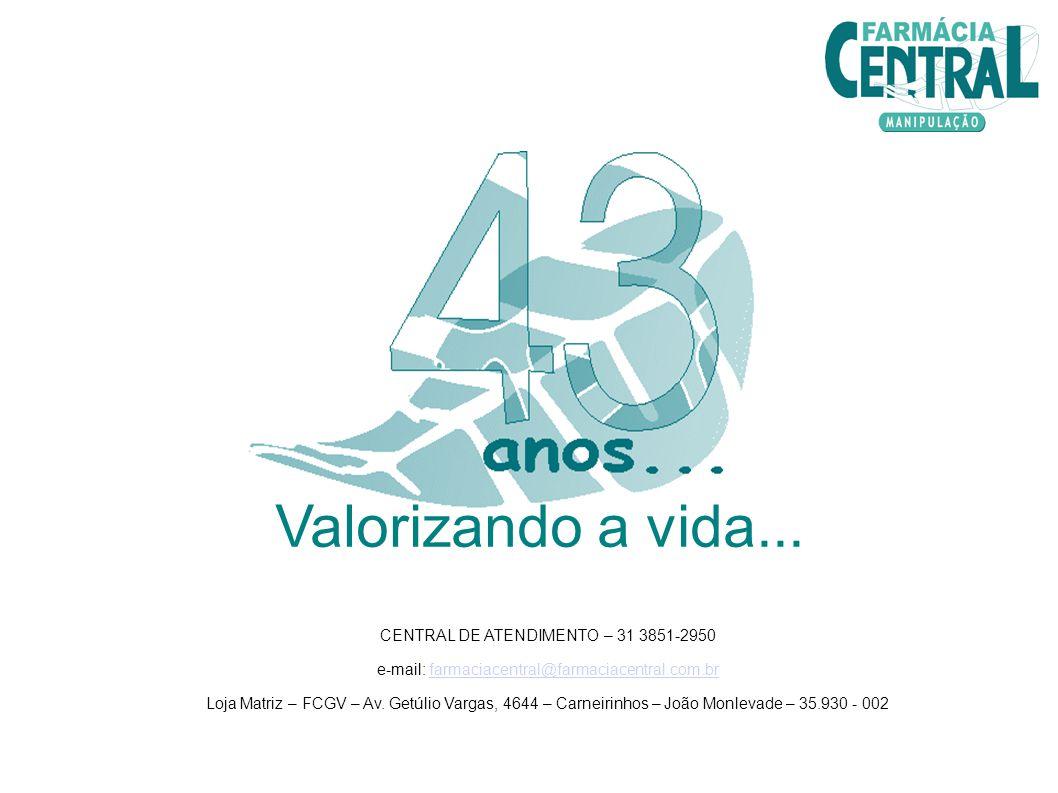 Valorizando a vida... CENTRAL DE ATENDIMENTO – 31 3851-2950 e-mail: farmaciacentral@farmaciacentral.com.brfarmaciacentral@farmaciacentral.com.br Loja