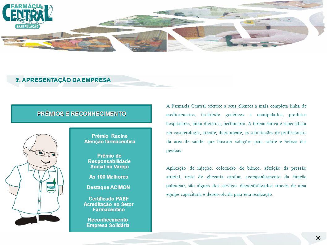 1. APRESENTAÇÃO DA EMPRESA A Farmácia Central oferece a seus clientes a mais completa linha de medicamentos, incluindo genéricos e manipulados, produt