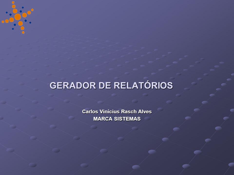 GERADOR DE RELATÓRIOS Carlos Vinícius Rasch Alves MARCA SISTEMAS