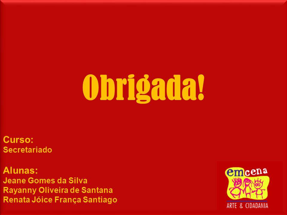 Obrigada! Curso: Secretariado Alunas: Jeane Gomes da Silva Rayanny Oliveira de Santana Renata Jóice França Santiago